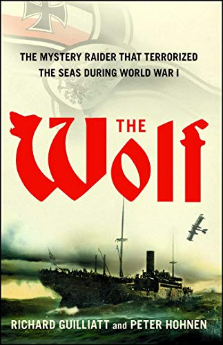 The Wolf: The Mystery Raider That Terrorized the Seas During World War I por Richard Guilliatt