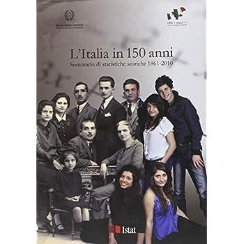 L'italia In 150 Anni. Sommario Di Statistiche Storiche 1861-2010