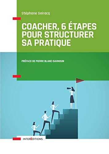 Coacher, 6 étapes pour structurer sa pratique par Stéphane Seiracq