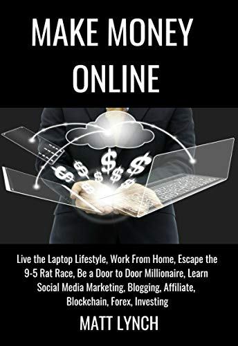 Make Money Online: Live the Laptop Lifestyle, Work From Home, Escape the 9-5 Rat Race, Be a Door to Door Millionaire, Learn Social Media Marketing, Blogging, ... and Money Book 2) (English Edition)