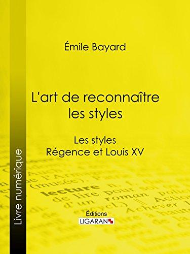 L'art de reconnaître les styles: Les styles Régence et Louis XV