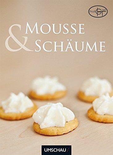 Mousses & Schäume - 42 kreative Rezeptideen mit dem Sahnesiphon (Stabilisator Martin)