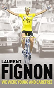 We Were Young and Carefree: The Autobiography of Laurent Fignon von [Fignon, Laurent]