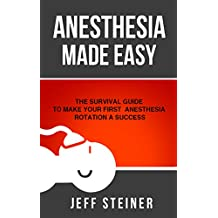 Anesthesia Made Easy: The Survival Guide to Make Your First Anesthesia Rotation a Success (English Edition)