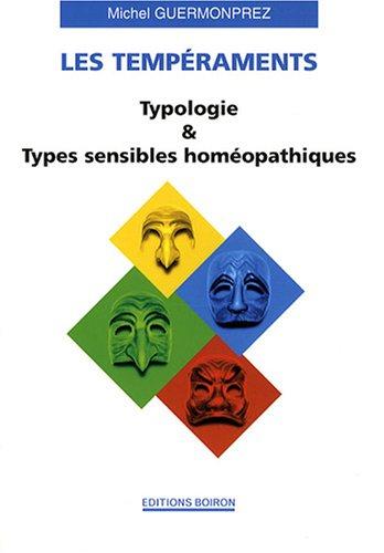 Les tempéraments : Typologie et Types sensibles homéopathiques par Michel Guermonprez