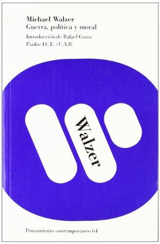 Guerra, política y moral: Introducción de Rafael Grasa (Pensamiento Contemporáneo) por Michael Walzer