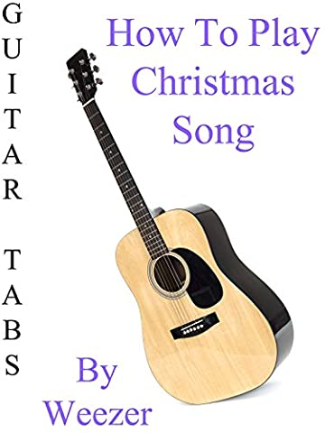 How To Play Christmas Song By Weezer - Guitar Tabs [OV] (Christmas Guitar Tab)