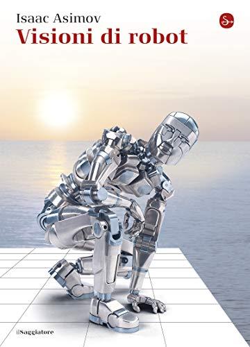 Visioni di robot (La cultura Vol. 1215) di [Isaac Asimov]