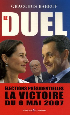 Le duel : Elections présidentielles La victoire du 6 mai 2007