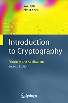 Introduction to Cryptography: Principles and Applications (Information Security and Cryptography) von [Delfs, Hans, Knebl, Helmut]