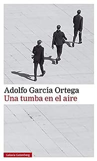 Una tumba en el aire par Adolfo García Ortega