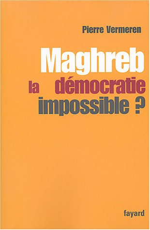 Maghreb : La démocratie impossible par Pierre Vermeren