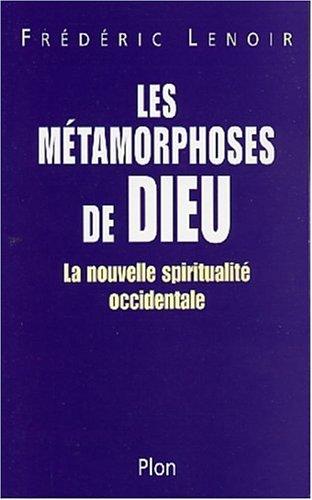 Les métamorphoses de Dieu par Frédéric Lenoir