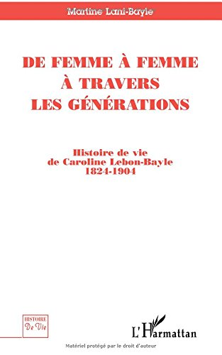 De femme  femme  travers les gnrations: Histoire de vie de Caroline Lebon-Bayle, 1824-1904