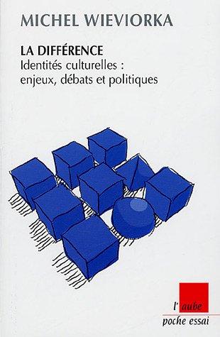 La différence : Identités culturelles : enjeux, débats et politiques par Michel Wieviorka