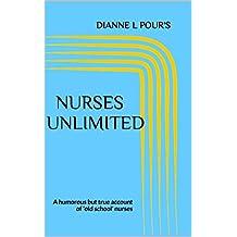 Nurses Unlimited: A humorous but true account of 'old school' nurses (English Edition)