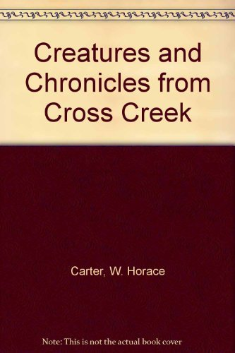 Creatures and Chronicles from Cross Creek by W. Horace Carter (1981-06-02)