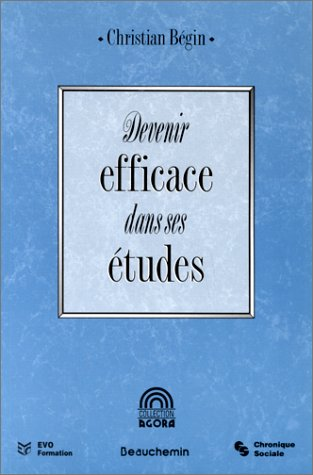 Devenir efficace dans ses études par Christian Begin