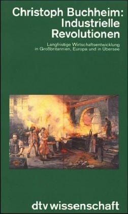 Industrielle Revolution. Langfristige Wirtschaftsentwicklung in Großbritannien, Europa und in Übersee