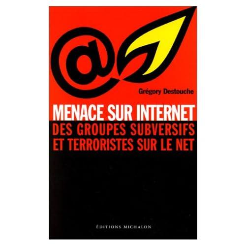 MENACE SUR INTERNET. Des groupes subversifs et terroristes sur le net