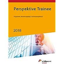 Perspektive Trainee 2018: Programme, Bewerbungstipps, Karriereperspektiven (e-fellows.net wissen)