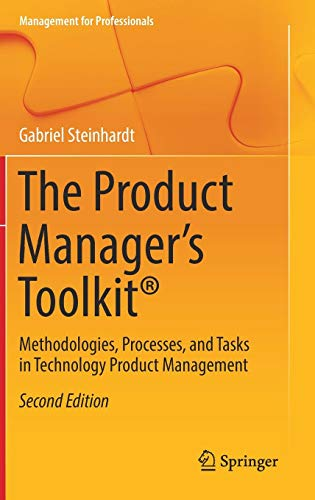 The Product Manager\'s Toolkit®: Methodologies, Processes, and Tasks in Technology Product Management (Management for Professionals)
