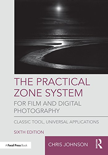 The Practical Zone System for Film and Digital Photography: Classic Tool, Universal Applications (English Edition)