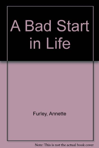 A Bad Start in Life por Annette Furley