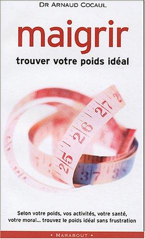 Maigrir : Trouver votre poids idéal par Arnaud Cocaul