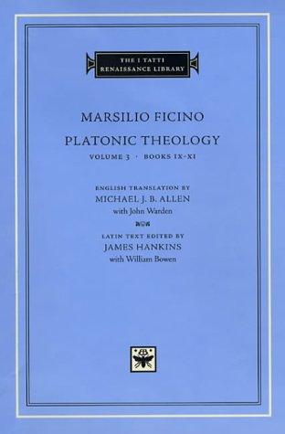 Platonic Theology: v.3, Bks.9-11: Vol 3, Bks.9-11 (The I Tatti Renaissance Library)