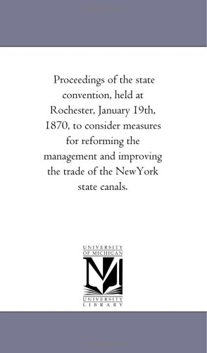 Proceedings of the State Convention, Held at Rochester, January 19th, 1870, to Consider Measures for Reforming the Management and Improving the Trade