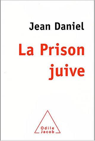 La Prison juive : Humeurs et méditations d'un témoin par Jean Daniel