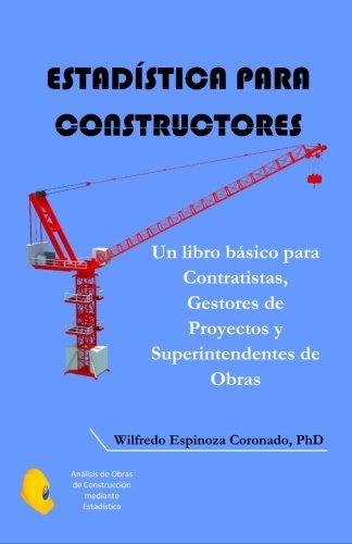 Estadística para Constructores: Un libro básico para Contratistas, Gestores de Proyectos y Superintendentes de Obras