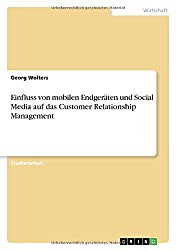 Einfluss von mobilen Endgeräten und Social Media auf das Customer Relationship Management