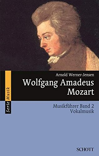 Wolfgang Amadeus Mozart: Musikführer - Band 2: Vokalmusik. Band 2. (Serie Musik)