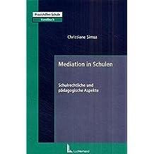 Mediation in Schulen: Schulrechtliche und pädagogische Aspekte (Praxishilfen Schule - Handbuch)
