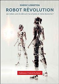 Robot Révolution : les robots vont-ils détruire nos emplois et notre économie ? par Emeric Lebreton