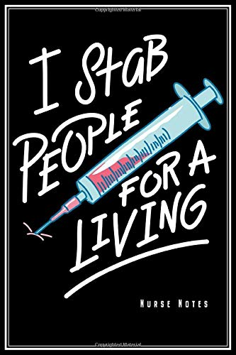 I Stab People For A Living - Nurse Notes: Phlebotomist Notebook Nurse Journal Diary Planner (Dot Grid Paper, 120 Pages, 6' x 9') Perfect Gift For Phlebotomists Nursing Medical Scientists