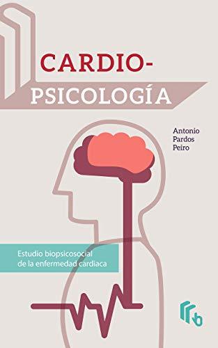 Cardiopsicología: Estudio biopsicosocial de la enfermedad cardiaca por Antonio Pardos Peiro