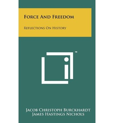 [ FORCE AND FREEDOM: REFLECTIONS ON HISTORY ] Force and Freedom: Reflections on History By Burckhardt, Jacob Christoph ( Author ) Jun-2011 [ Hardcover ]