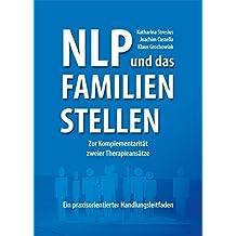 NLP und das Familien-Stellen: Zur Komplementariät zweier Therapieansätze