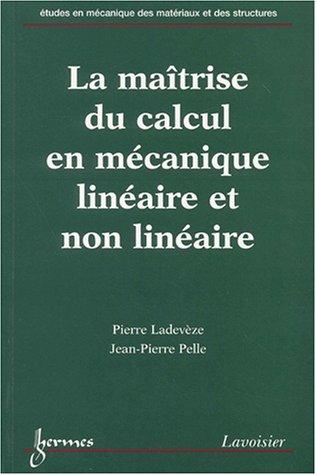 La maîtrise du calcul en mécanique linéaire et non linéaire