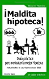 ¡MALDITA HIPOTECA!: Guía práctica para contratar la mejor hipoteca