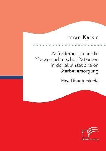 Anforderungen an die Pflege muslimischer Patienten in der akut stationären Sterbeversorgung. Eine Literaturstudie
