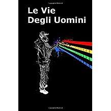 Le Vie Degli Uomini: The Ways of Men (Italian edition)