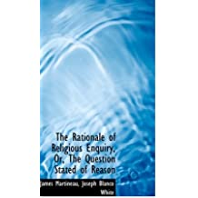 The Rationale of Religious Enquiry, Or, The Question Stated of Reason