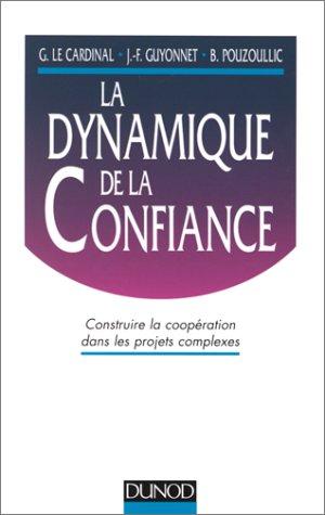 La dynamique de la confiance : Construire la coopération dans les projets complexes