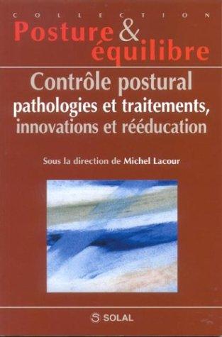 Contrôle postural, pathologie et traitements, innovations et rééducation. Septièmes Journées Françaises de Posturologie Clinique