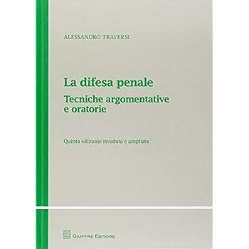 La Difesa Penale. Tecniche Argomentative E Oratorie