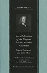 The Meditations of the Emperor Marcus Aurelius Antoninus (Natural Law and Enlightenment Classics) (Natural Law and Enlightenment Classics (Paperback)) by Francis Hutcheson (2008-05-14)